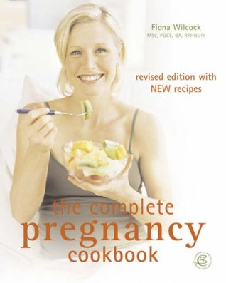 The Complete Pregnancy Cookbook: Recipes, Menus and Nutritional Guidance for While You Are Expecting and After Your Baby Is Born