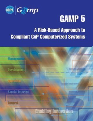 GAMP 5: A Risk-based Approach to Compliant Gxp Computerized Systems