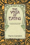 Book cover for The Yoga of Eating: Transcending Diets and Dogma to Nourish the Natural Self