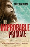 The Improbable Primate by Clive Finlayson