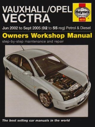 Vauxhall/Opel Vectra Petrol And Diesel Service And Repair Manual: 2002 2005