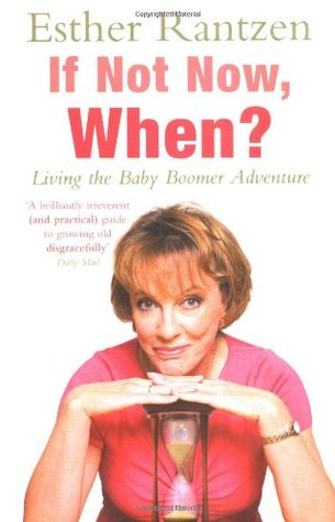 If Not Now, When?: Living the Baby Boomer Adventure