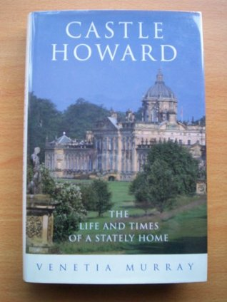 Castle Howard: The Life And Times Of A Stately Home