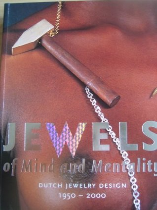 Jewels Of Mind And Mentality: Dutch Jewelry Design 1950 2000