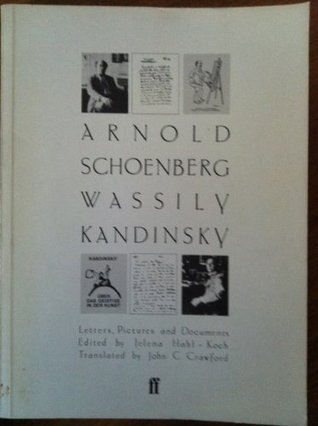 Arnold Schoenberg-Wassily Kandinsky: Letters, Pictures and Documents