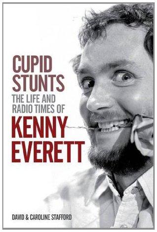 Cupid Stunts The Life and Radio times of Kenny Everett