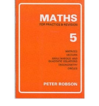 [Maths for Practice and Revision: Bk. 5] [by: Peter Robson]