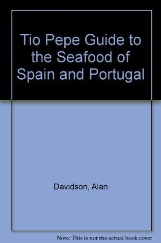 The Tio Pepe Guide to the Seafood of Spain and Portugal