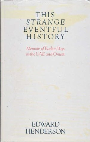 This Strange Eventful History: Memoirs Of Earlier Days In The Uae And Oman