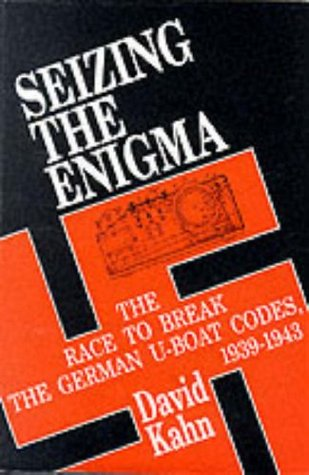 Seizing The Enigma: The Race To Break The German U Boat Codes 1939 1943