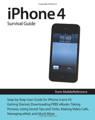 iPhone 4 Survival Guide: Step-By-Step User Guide for iPhone 4 and 4S: Getting Started, Downloading FREE eBooks, Taking Pictures, Using Secret Tips and Tricks, Making Video Calls, Managing eMail, and Much More