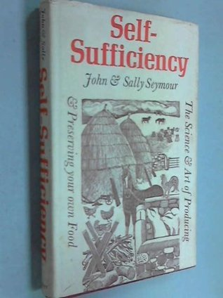 Self-Sufficiency: The Science and Art of Producing and Preserving Your Own Food