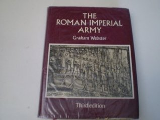 The Roman Imperial Army: Of The First And Second Centuries A. D