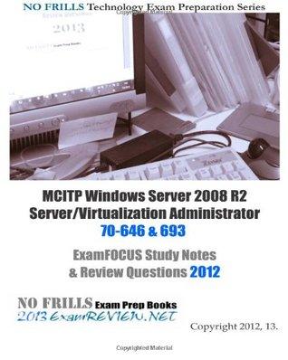 MCITP Windows Server 2008 R2 Server/Virtualization Administrator 70-646 & 693 ExamFOCUS Study Notes & Review Questions 2012