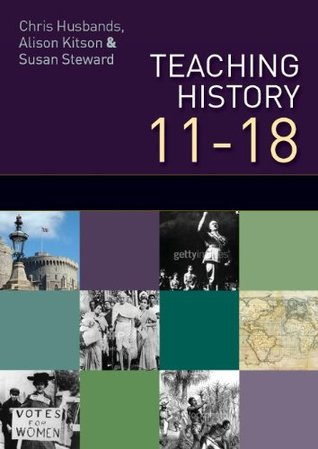 Teaching and Learning History 11-18: Understanding the Past