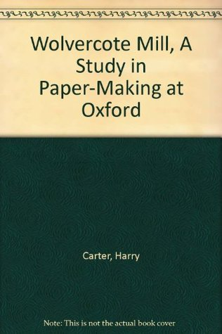 Wolvercote Mill: A Study In Papermaking At Oxford