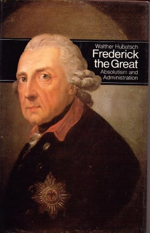 Frederick the Great of Prussia: Absolutism and Administration (Men in Office)