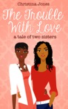 The Trouble With Love by Christina C. Jones