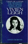 Light of a Star: The Sensitive and Intimate Story of the Bewitching Vivien Leigh