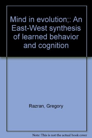 Mind in evolution;: An East-West synthesis of learned behavior and cognition