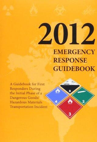 Emergency Reponse Guidebook: A Guidebook for First Repsonders During the Initial Phase of a Dangerous Goods/Hazardous Materials Transporation Incident