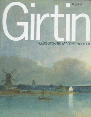 Thomas Girtin: The Art Of Watercolour