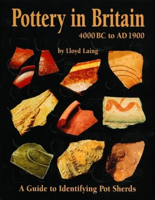 Pottery in Britain 4000 BC to AD 1900: A Guide to Identifying Potsherds