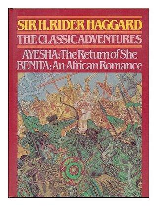 The Classic Adventures: Ayesha: The Return of She / Benita: An African Romance