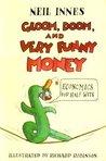 Gloom, Doom and Very Funny Money: Economics for Half-wits