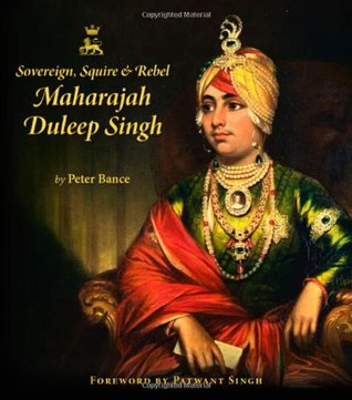 Sovereign, Squire & Rebel: Maharajah Duleep Singh & the Heirs of a Lost Kingdom