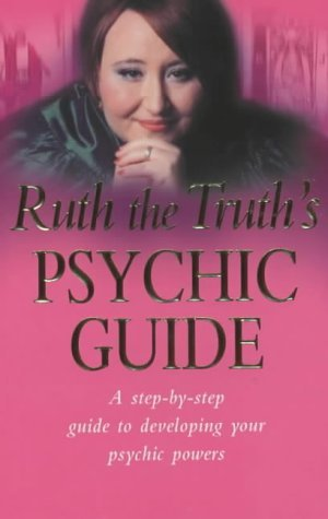 Ruth the Truth's Psychic Guide: A Step-By-Step Guide to Developing Your Psychic Powers