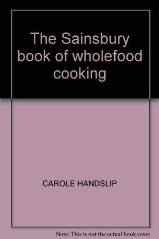 The Sainsbury Book of Wholefood Cooking