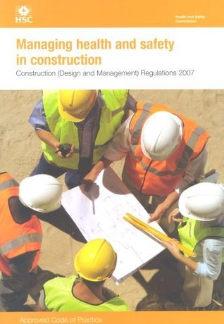 Managing Health and Safety in Construction: Construction (Design and Management) Regulations 2007: Approved Code of Practice