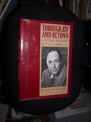 Through Joy And Beyond: A Pictorial Biography Of C. S. Lewis