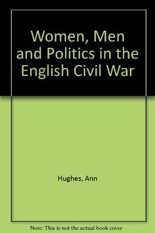 Women, Men and Politics in the English Civil War