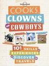 Cooks, Clowns and Cowboys: 101 SkillsExperiences to Discover on Your Travels