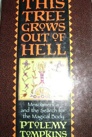 This Tree Grows Out of Hell: Mesoamerica and the Search for the Magical Body