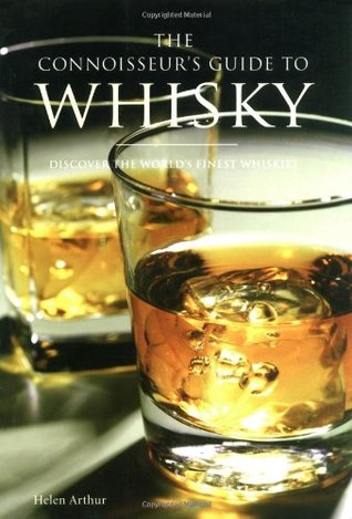 The Connoisseur's Guide to Whisky: Discover the World's Finest Whiskies. Helen Arthur