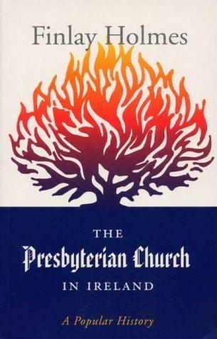 The Presbyterian Church In Ireland by Finlay Holmes