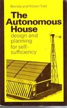 The Autonomous House: Design And Planning For Self Sufficiency