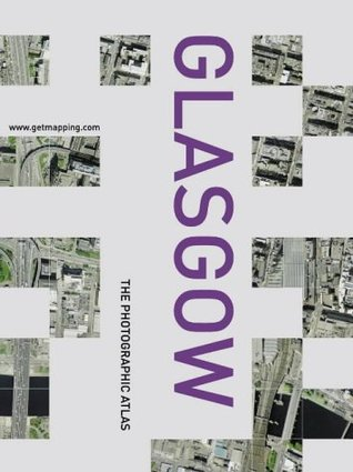Glasgow: The Photographic Atlas