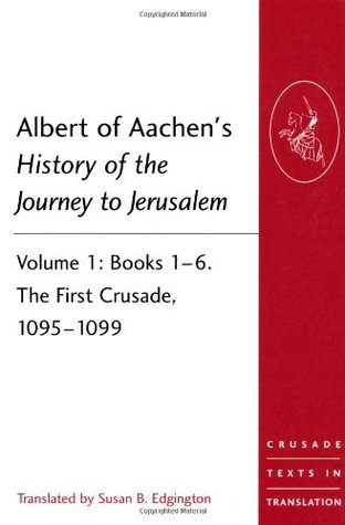 Albert of Aachen's History of the Journey to Jerusalem: Volume 1: Books 1-6. the First Crusade, 1095-1099