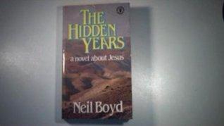 Hidden Years: Novel About Jesus by Neil Boyd