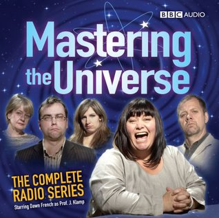 Mastering The Universe: The Complete Radio Series: Starring Dawn French as Prof. J Klamp