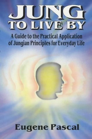 Jung to live by: a guide to the practical application of jungian principles for everyday life by Eugene Pascal