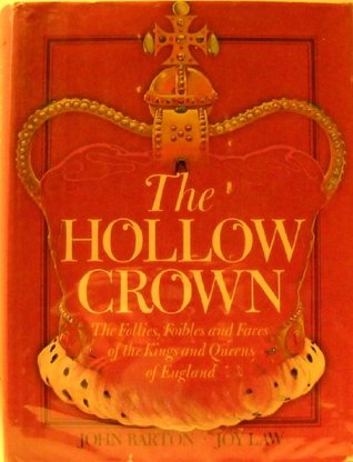 The Hollow Crown: The Follies, Foibles and Faces of the Kings and Queens of England