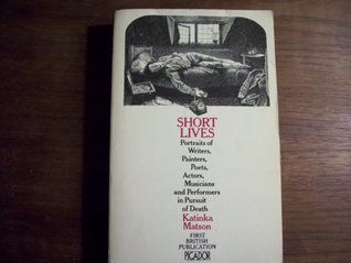 short-lives-portraits-of-writers-painters-poets-actors-musicians-and-performers-in-pursuit-of-death-picador-books