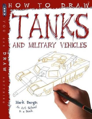 How to Draw Tanks and Military Vehicles by Mark Bergin