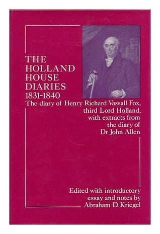 The Holland House Diaries 1831-1840: The Diary of Henry Richard Vassall Fox, Third Lord Holland, with Extracts from the Diary of Dr. John Allen