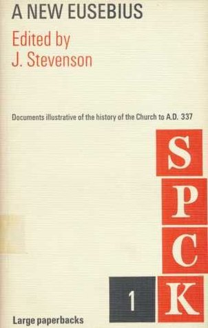 New Eusebius: Documents Illustrating the History of the Church to A.D.337